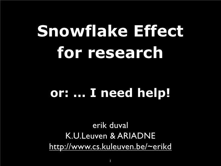 Snowflake Effect   for research   or: ... I need help!               erik duval       K.U.Leuven & ARIADNE  http://www.cs....