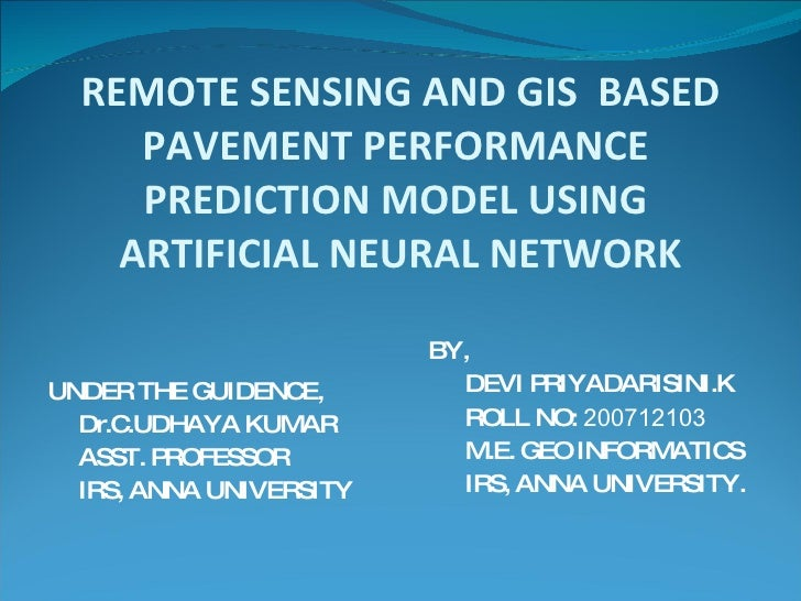 REMOTE SENSING AND GIS  BASED PAVEMENT PERFORMANCE  PREDICTION MODEL USING  ARTIFICIAL NEURAL NETWORK <ul><li>UNDER THE GU...
