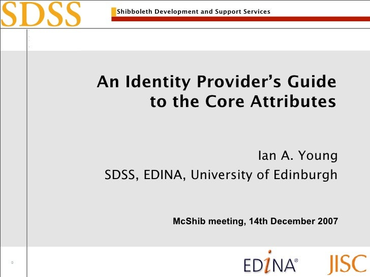 Shibboleth Development and Support Services     An Identity Provider's Guide       to the Core Attributes                 ...