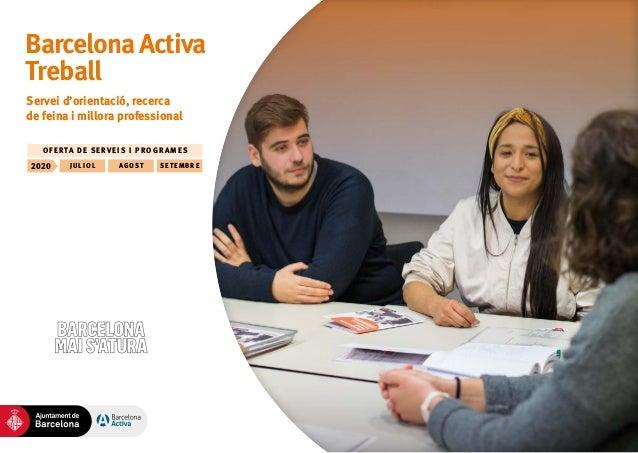 BarcelonaActiva Treball Servei d'orientació, recerca de feina i millora professional JU L IOL2020 AGOST SE TE MBRE OFERTA ...