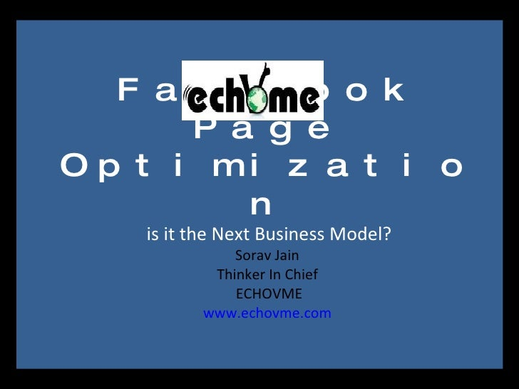 Facebook Page Optimizationis it the Next Business Model?Sorav Jain Thinker In Chief ECHOVMEwww.echovme.com<br />