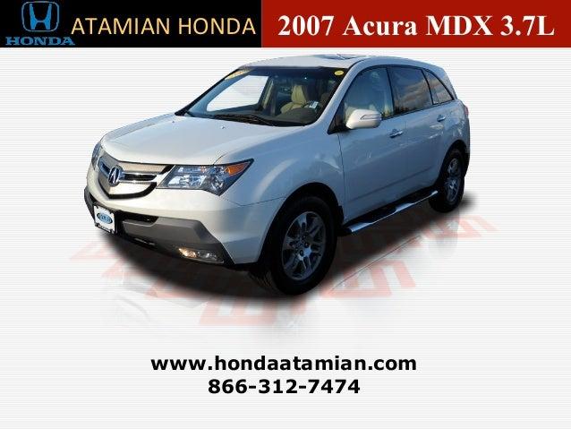 ... Honda Dealer, Boston, MA. 2007 Acura MDX 3.7L 866 312 7474  Www.hondaatamian.com ATAMIAN ...