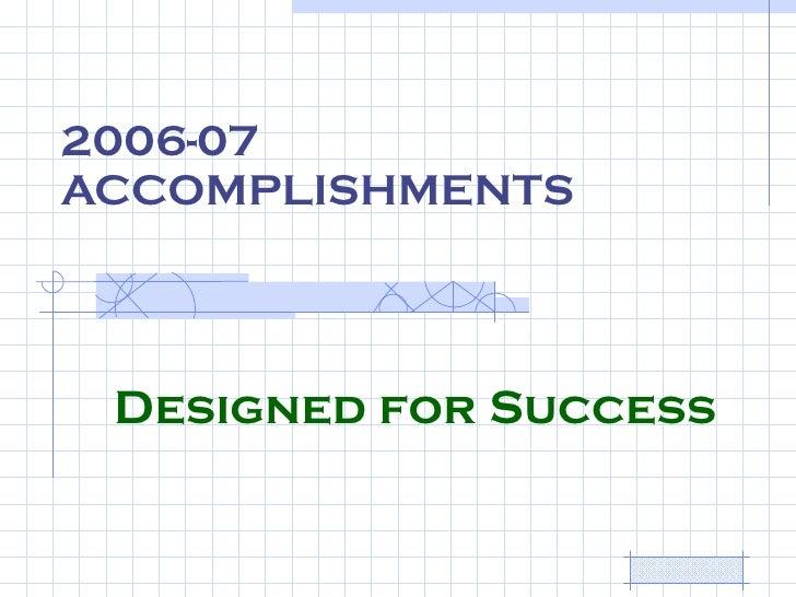 2006-07 ACCOMPLISHMENTS Designed for Success