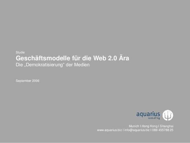 © 2006-2013 aquarius consulting München + Hong Kong + Shanghai www.aquarius.biz Studie Geschäftsmodelle für die Web 2.0 Är...
