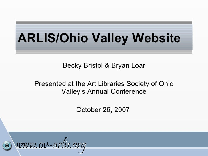 ARLIS/Ohio Valley Website Becky Bristol & Bryan Loar Presented at the Art Libraries Society of Ohio Valley's Annual Confer...