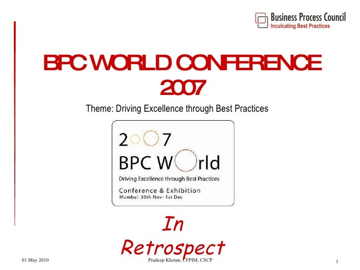 BPC WORLD CONFERENCE 2007 Theme: Driving Excellence through Best Practices In Retrospect