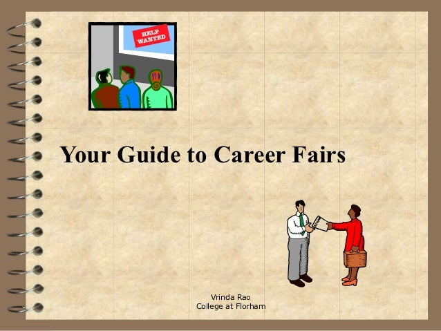 Your Guide to Career Fairs                Vrinda Rao            College at Florham