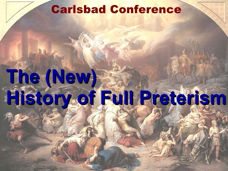 The (New) History of Full Preterism Carlsbad Conference