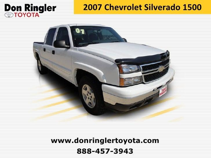2007 Chevrolet Silverado 1500 888-457-3943 www.donringlertoyota.com