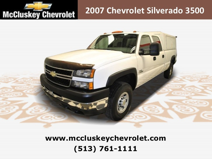 (513) 761-1111 www.mccluskeychevrolet.com 2007 Chevrolet Silverado 3500