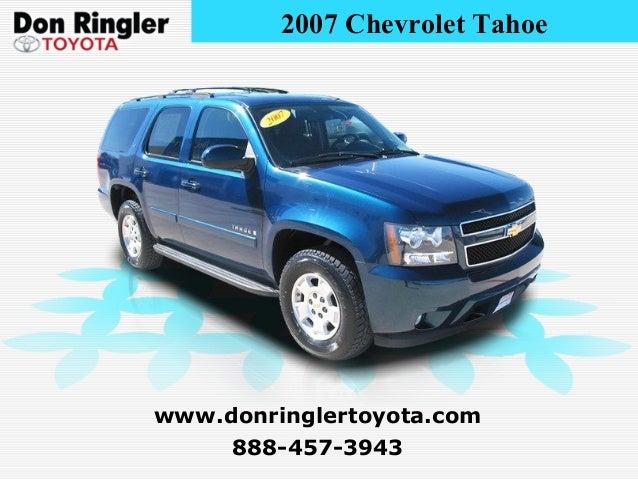 2007 Chevrolet Tahoe 888-457-3943 www.donringlertoyota.com