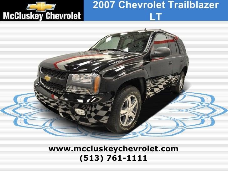(513) 761-1111 www.mccluskeychevrolet.com 2007 Chevrolet Trailblazer LT