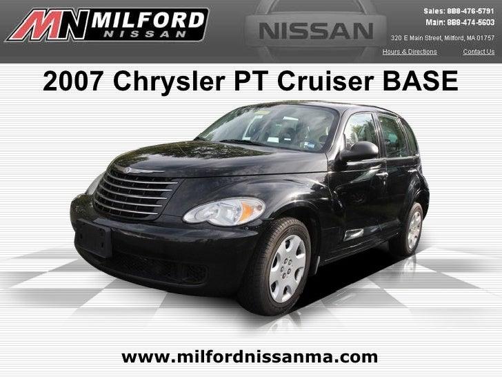 www.milfordnissanma.com 2007 Chrysler PT Cruiser BASE