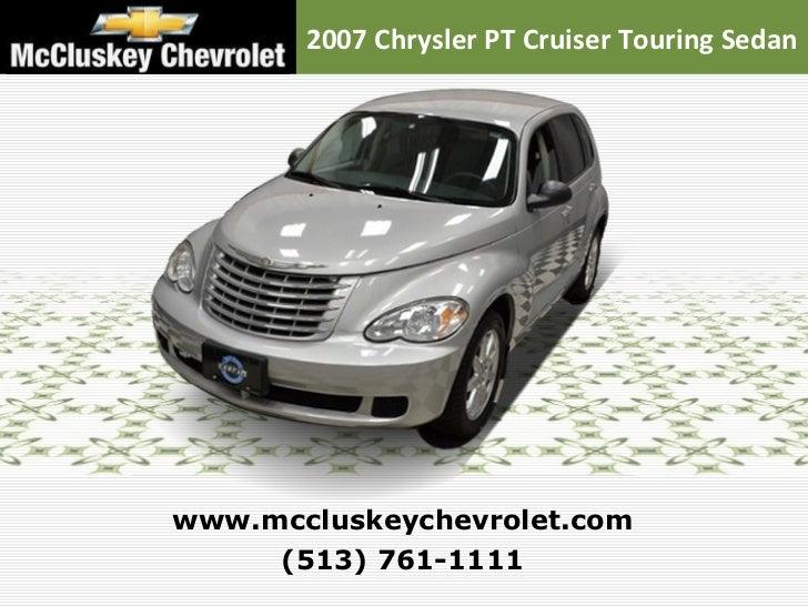 2007 Chrysler PT Cruiser Touring Sedan (513) 761-1111 www.mccluskeychevrolet.com