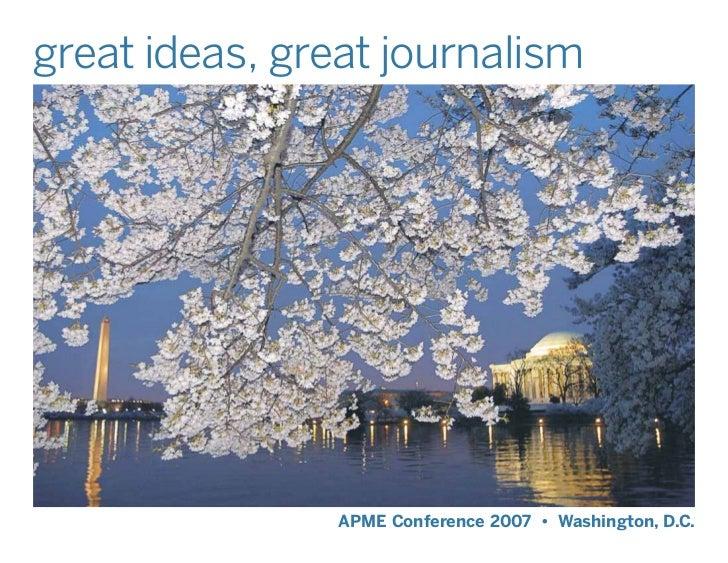great ideas, great journalism                     APME Conference 2007 • Washington, D.C.