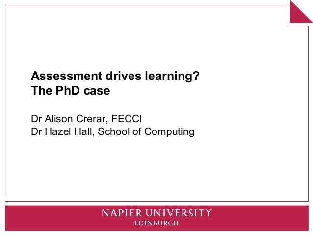 Assessment drives learning?The PhD caseDr Alison Crerar, FECCIDr Hazel Hall, School of Computing