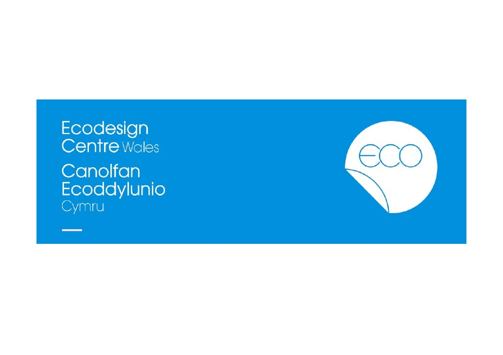 """"""" We aim to encourage ecodesign and sustainable production and consumption in Wales.                                      ..."""