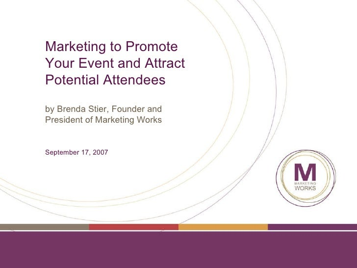 Marketing to Promote Your Event and Attract Potential Attendees by Brenda Stier, Founder and President of Marketing Works ...