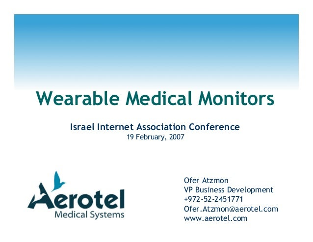 Wearable Medical Monitors Israel Internet Association Conference 19 February, 2007 Ofer Atzmon VP Business Development +97...