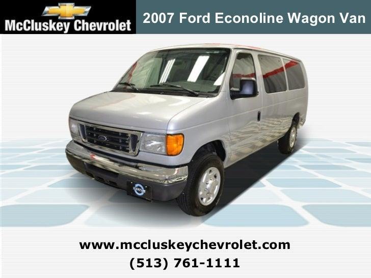 ... McCluskey   Kings Automall Cincinnati, Ohio. 2007 Ford Econoline Wagon  Van (513) 761 1111 Www.mccluskeychevrolet.com ...