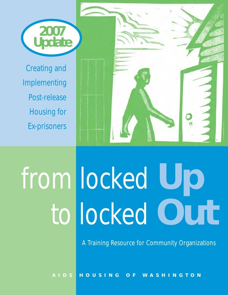 2007   Update Creating and Implementing  Post-release  Housing for  Ex-prisoners     from locked Up    to locked Out      ...