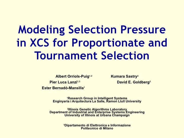 Modeling Selection Pressure in XCS for Proportionate and Tournament Selection Albert Orriols-Puig 1,2 Kumara Sastry 2 Pier...