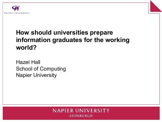 How should universities prepareinformation graduates for the workingworld?Hazel HallSchool of ComputingNapier University