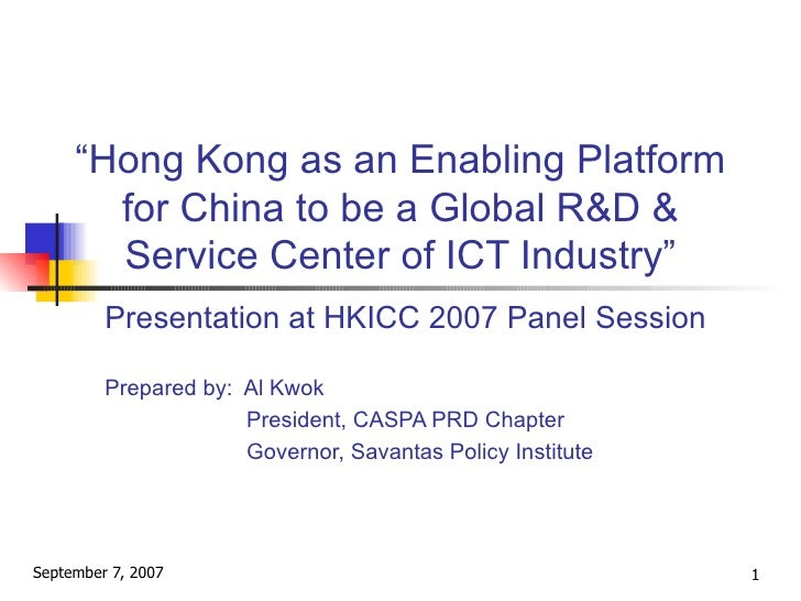 """ Hong Kong as an Enabling Platform for China to be a Global R&D & Service Center of ICT Industry"" Presentation at HKICC 2..."