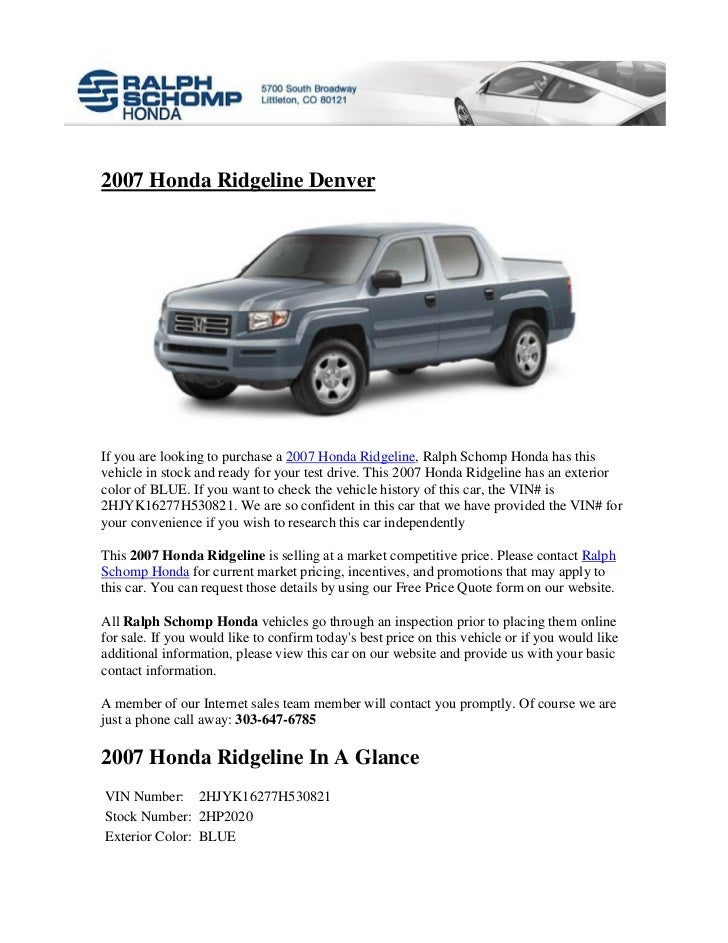2007 Honda Ridgeline DenverIf you are looking to purchase a 2007 Honda Ridgeline, Ralph Schomp Honda has thisvehicle in st...