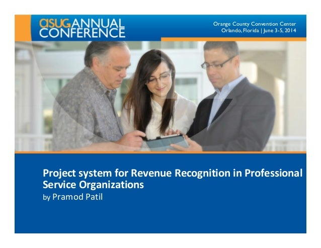 Orange County Convention Center Orlando, Florida   June 3-5, 2014 Project system for Revenue Recognition in Professional S...