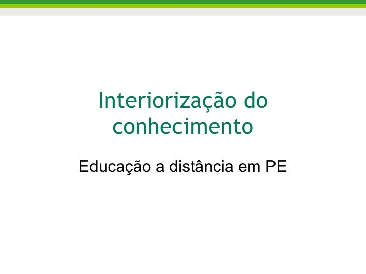 Interiorização do conhecimento Educação a distância em PE