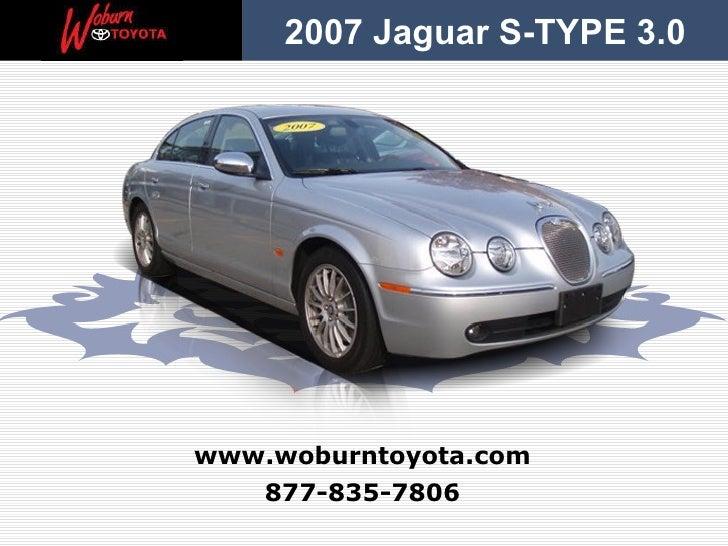 877-835-7806 www.woburntoyota.com 2007 Jaguar S-TYPE 3.0