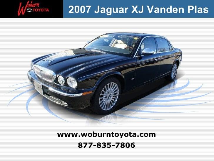 877-835-7806 www.woburntoyota.com 2007 Jaguar XJ Vanden Plas