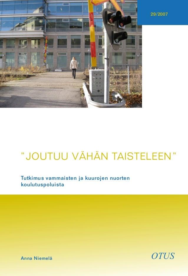"""""""JOUTUU VÄHÄN TAISTELEEN"""" Tutkimus vammaisten ja kuurojen nuorten koulutuspoluista Anna Niemelä 29/2007OTUS OTUS ISBN: 978..."""