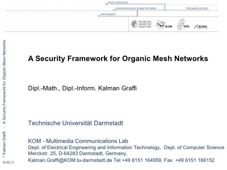 A Security Framework for Organic Mesh Networks Dipl.-Math., Dipl.-Inform. Kalman Graffi Technische Universität Darmstadt  ...