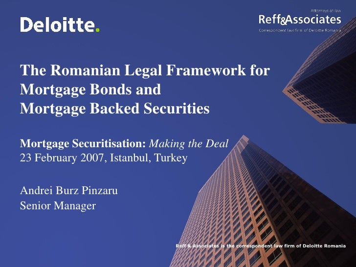 The Romanian Legal Framework for Mortgage Bonds and Mortgage Backed Securities  Mortgage Securitisation: Making the Deal 2...