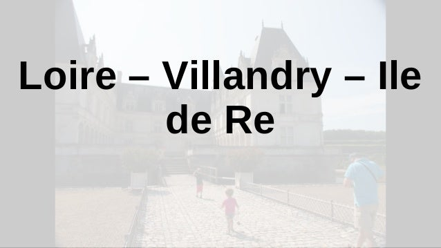 Loire – Villandry – Ile de Re