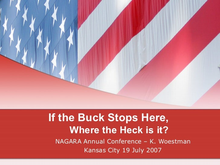 If the Buck Stops Here,   Where the Heck is it? NAGARA Annual Conference – K. Woestman Kansas City 19 July 2007