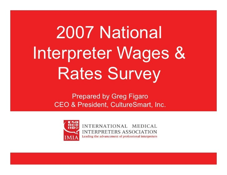 2007 NationalInterpreter Wages &    Rates Survey      Prepared by Greg Figaro  CEO & President, CultureSmart, Inc.