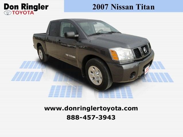 2007 Nissan Titan 888-457-3943 www.donringlertoyota.com