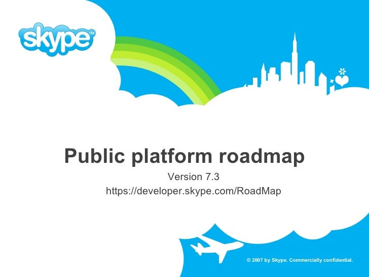 Public platform roadmap                   Version 7.3     https://developer.skype.com/RoadMap                             ...