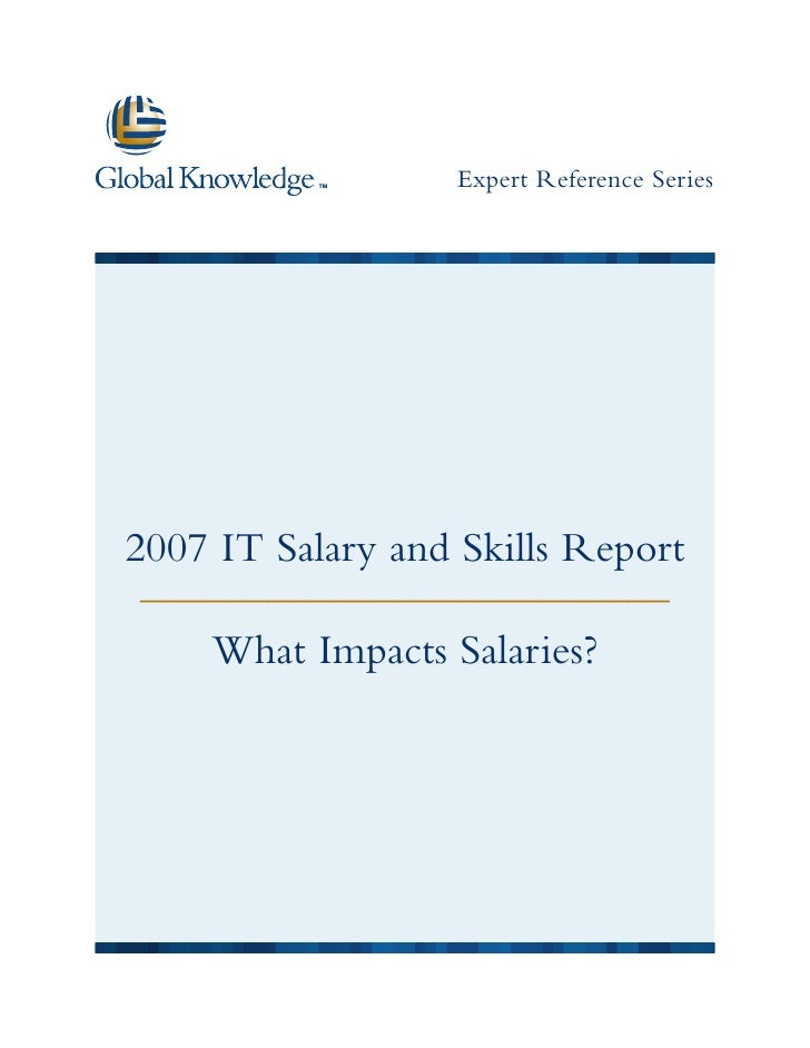 Expert Reference Series     2007 IT Salary and Skills Report  –––––––––––––––––––––––––     What Impacts Salaries?