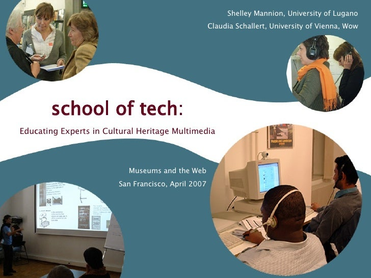 School of Tech: school of tech: Educating Experts in Cultural Heritage Multimedia Shelley Mannion, University of Lugano Cl...