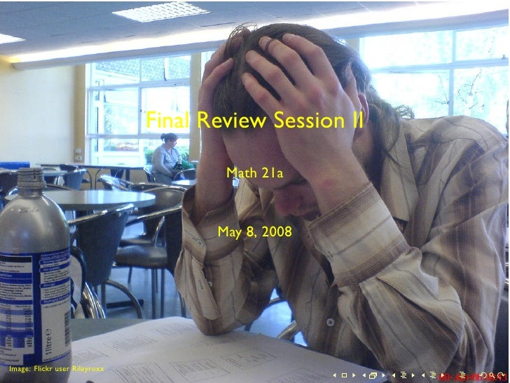 Final Review Session II                                         Math 21a                                         May 8, 20...