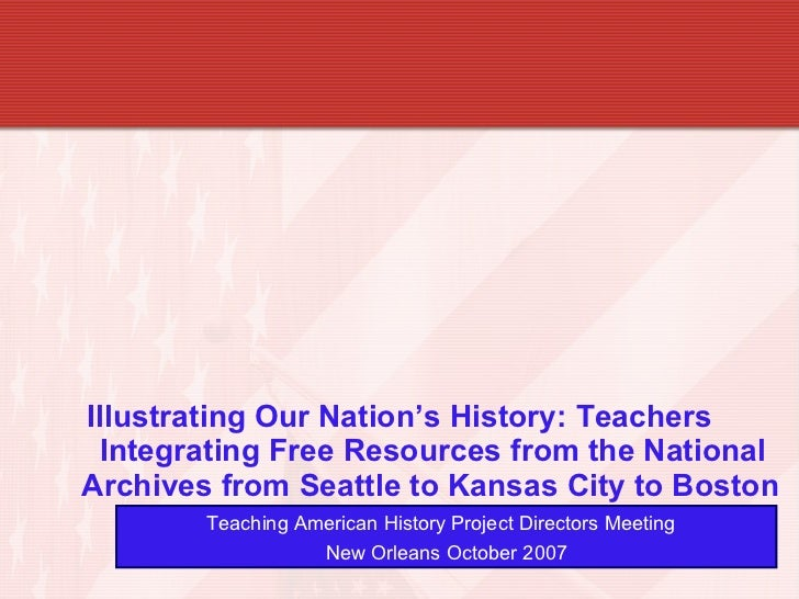 Illustrating Our Nation's History: Teachers Integrating Free Resources from the National Archives from Seattle to Kansas C...