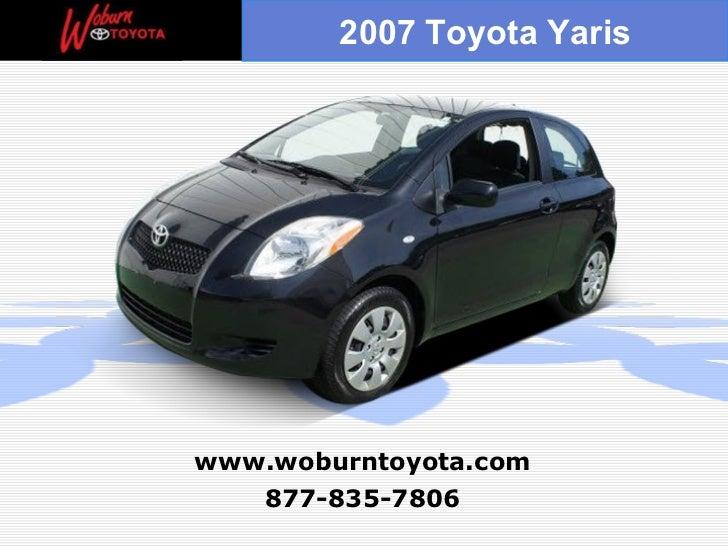 877-835-7806 www.woburntoyota.com 2007 Toyota Yaris