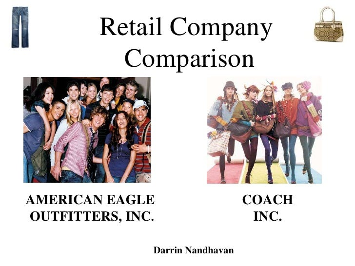 Retail Company Comparison<br />AMERICAN EAGLE<br /> OUTFITTERS, INC. <br />COACH INC. <br />Darrin Nandhavan<br />