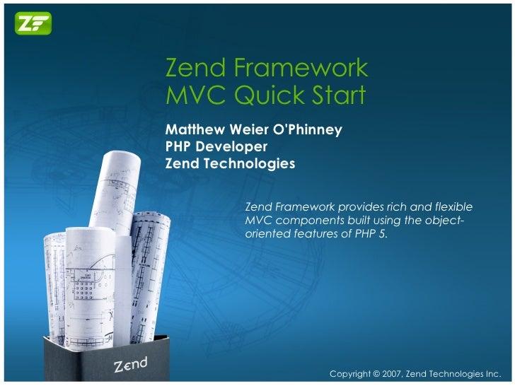 Zend Framework MVC Quick Start Matthew Weier O'Phinney PHP Developer Zend Technologies Zend Framework provides rich and fl...