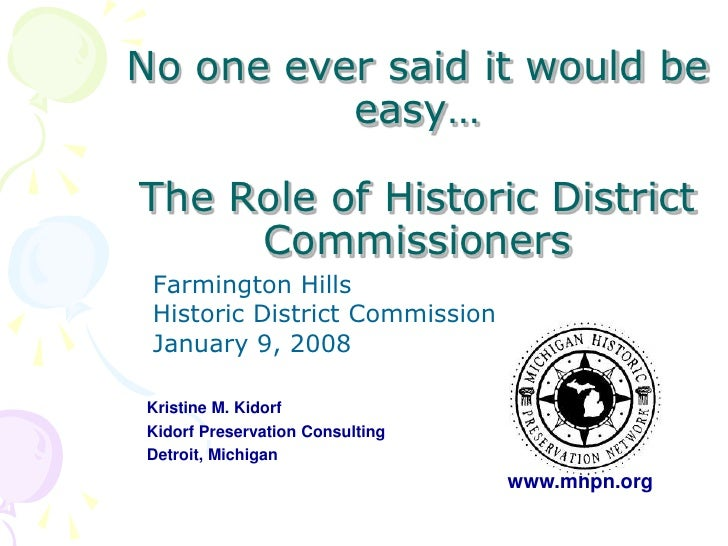 No one ever said it would be           easy…  The Role of Historic District      Commissioners  Farmington Hills  Historic...