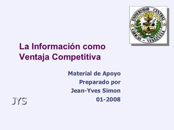 La Información como  Ventaja Competitiva Material de Apoyo Preparado por Jean-Yves Simon 01-2008